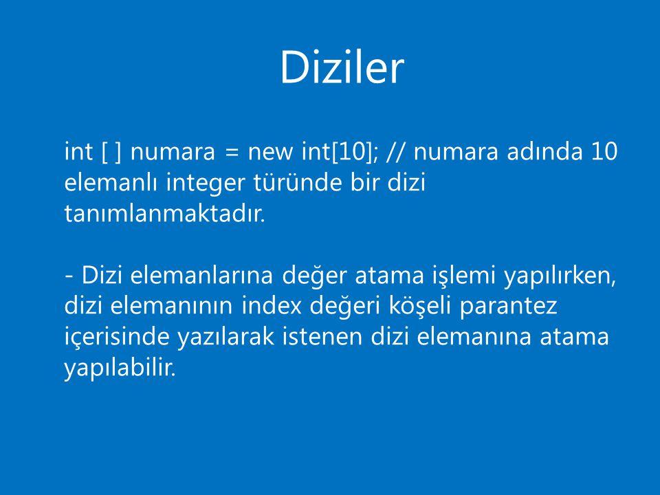 Diziler int [ ] numara = new int[10]; // numara adında 10 elemanlı integer türünde bir dizi tanımlanmaktadır.